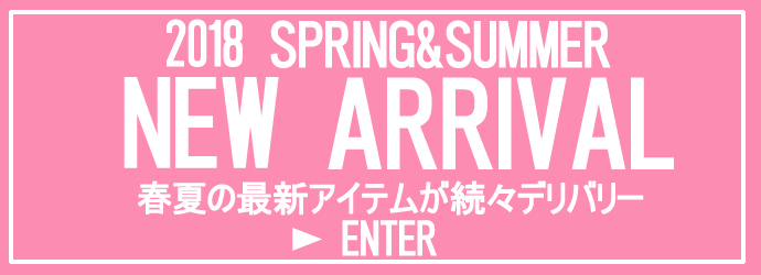 2018SPRING& NEW ARRIVAL