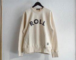 [ ROLL ] ロウルスウェットシャツ / ROLL Sweat Shirt (om)