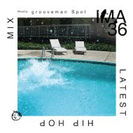 mixed by grooveman Spot  - IMA#36 [アイマ]