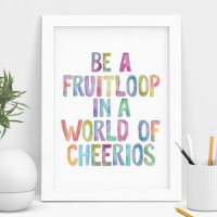THE MOTIVATED TYPE | BE A FRUITLOOP IN A WORLD OF CHEERIOS | A3 アートプリント/ポスター