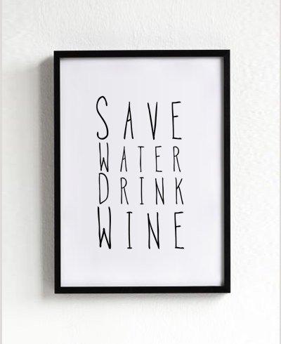 MOTTOS PRINT | SAVE WATER DRINK WINE ...