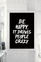 THE MOTIVATED TYPE | BE HAPPY IT DRIVES PEOPLE CRAZY | A3 アートプリント/ポスター