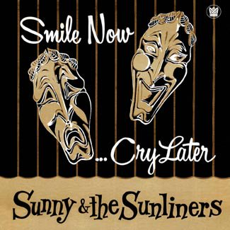 SUNNY & the SUNLINERS ■ Smile Now… Cry Later