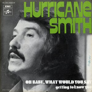 HURRICANE SMITH / Oh Babe, What Would You Say? [7INCH]