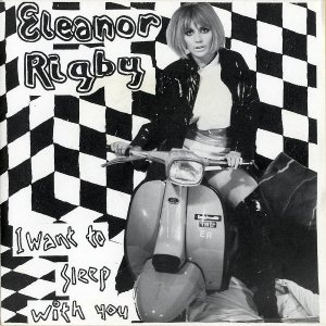 ELEANOR RIGBY / I Want To Sleep With You [7INCH]