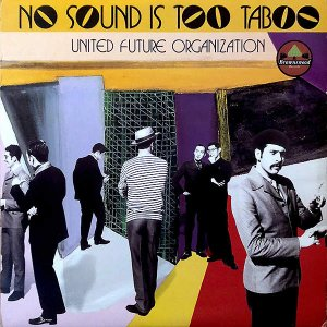 UNITED FUTURE ORGANIZATION / No Sound Is Too Taboo [LP]