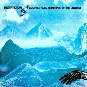INCANTATION / Cacharpaya (Panpipes Of The Andes) [LP]