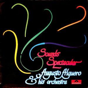 AUGUSTO ALGUERO & HIS ORCHESTRA / Sounds Spectacular [LP]