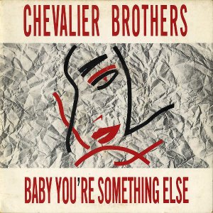 CHEVALIER BROTHERS / Baby You're Something Else [7INCH]