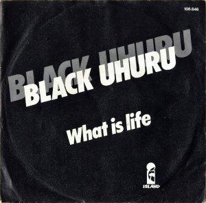 BLACK UHURU / What Is Life [7INCH]