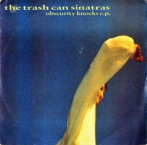 THE TRASH CAN SINATRAS / Obscurity Knocks [7INCH]
