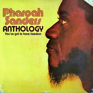 PHAROAH SANDERS / Anthology (You've Got To Have Freedom) [3LP]