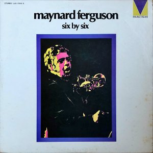 MAYNARD FERGUSON / Six By Six [LP]