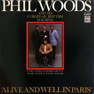 PHIL WOODS AND HIS EUROPEAN RHYTHM MACHINE / Alive And Well In Paris [LP]