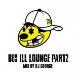 BES ILL LOUNGE PART 2 /  mix by DJ GEORGE  [CD]