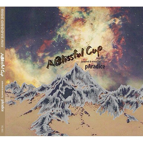 RIDE GROOVE /  A Blissful Cup  ('DJ pAradice)  MIX CD   ミックスCD