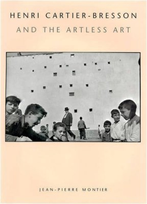 HENRI CARTIER-BRESSON / AND THE ARTLESS ART