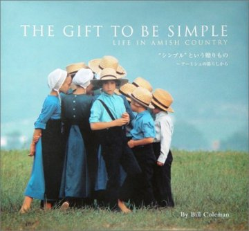 THE GIFT TO BE SIMPLE  LIFE IN AMISH COUNTRY By Bill Coleman