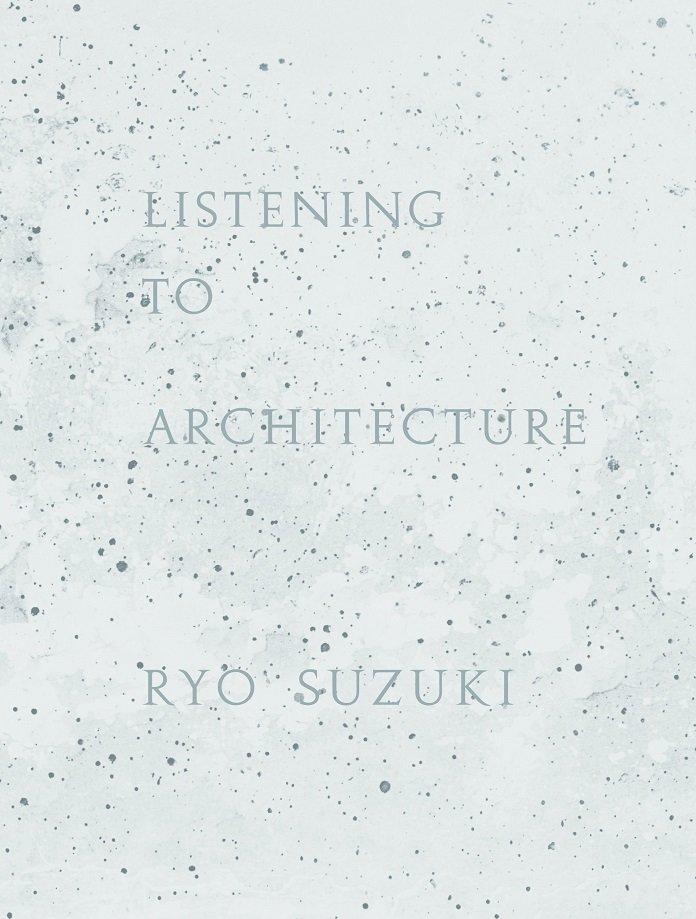 LISTENING TO ARCHITECTURE / 鈴木良 RYO SUZUKI