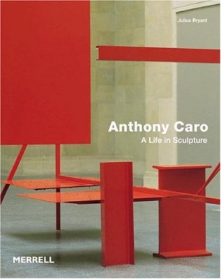 Anthony Caro : A Life in Sculpture