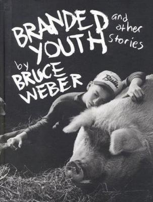 BRUCE WEBER / BRANDED YOUTH and other stories