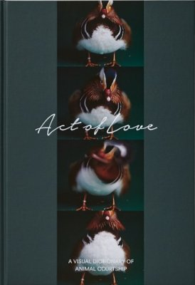 Act of Love 求愛図鑑 -A VISUAL DICTIONARY OF ANIMAL COURTSHIP-