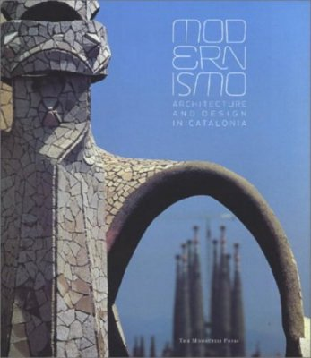 MODERNISMO : ARCHITECTURE AND DESIGN IN CATALONIA