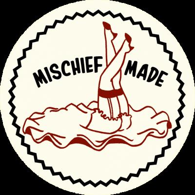MISCHIEF MADE