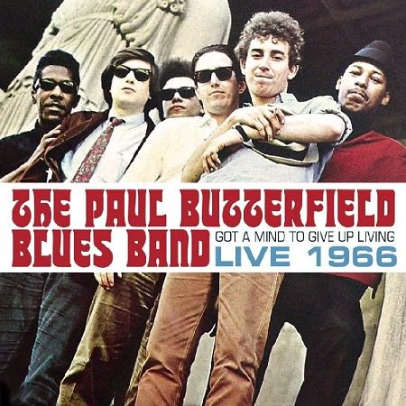 PAUL BUTTERFIELD BLUES BAND/  GOT A MIND TO GIVE UP LIVING  LIVE 1966