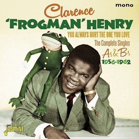 CLARENCE FROGMAN HENRY/  YOU ALWAYS HURT THE ONE YOU LOVE