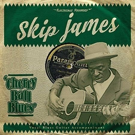 SKIP JAMES/  CHERRY BALL BLUES