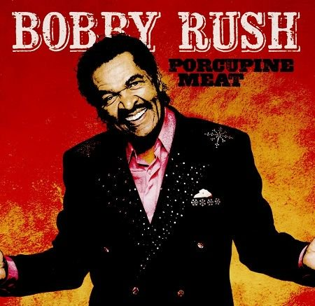 BOBBY RUSH/  PORCUPINE MEAT