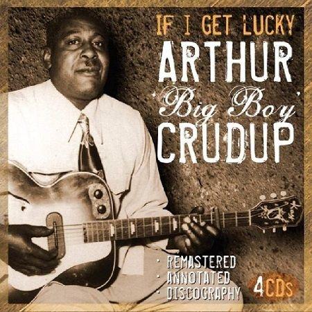 ARTHUR 'BIG BOY' CRUDUP/ IF I GET LUCKY(4CD)