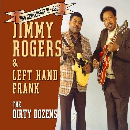 JIMMY ROGERS & LEFT HAND FRANK/ DIRTY DOZENS