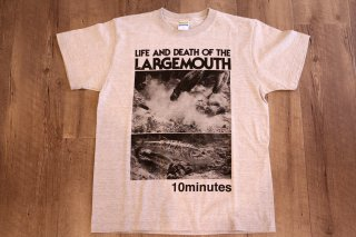 10minutes Original / Life And Death Of The Largemouth Tee